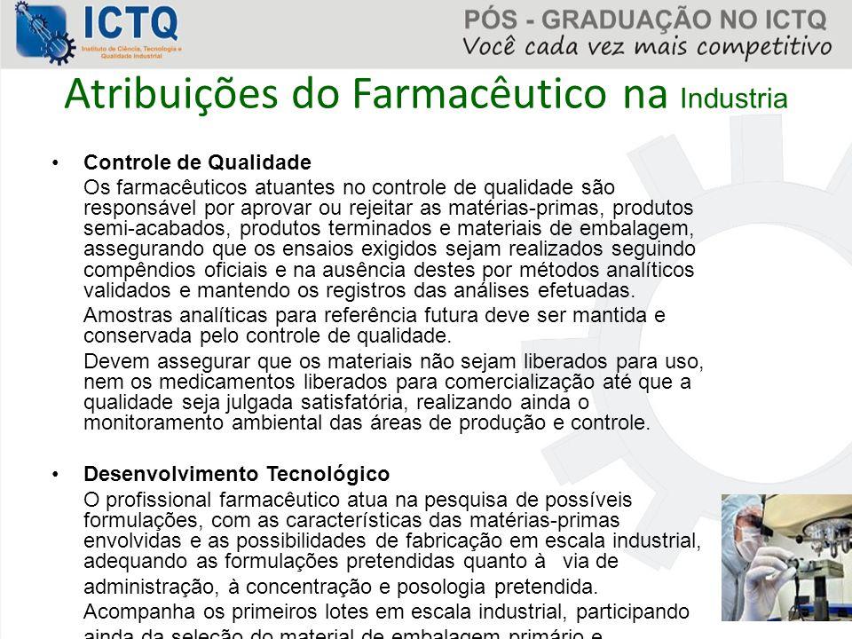 Atribuições do Farmacêutico na Industria Controle de Qualidade Os farmacêuticos atuantes no controle de qualidade são responsável por aprovar ou rejei