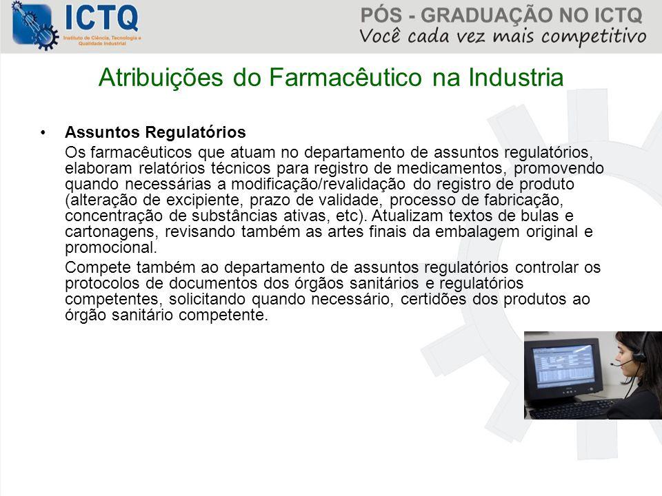 Atribuições do Farmacêutico na Industria Assuntos Regulatórios Os farmacêuticos que atuam no departamento de assuntos regulatórios, elaboram relatório