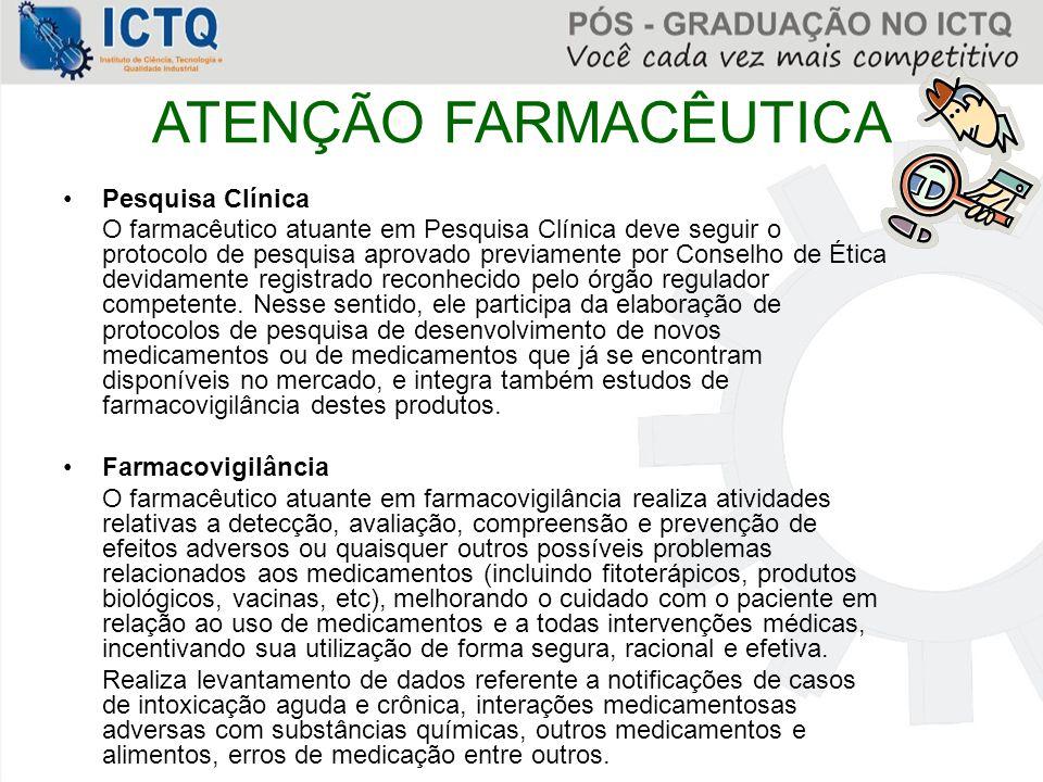 ATENÇÃO FARMACÊUTICA Pesquisa Clínica O farmacêutico atuante em Pesquisa Clínica deve seguir o protocolo de pesquisa aprovado previamente por Conselho