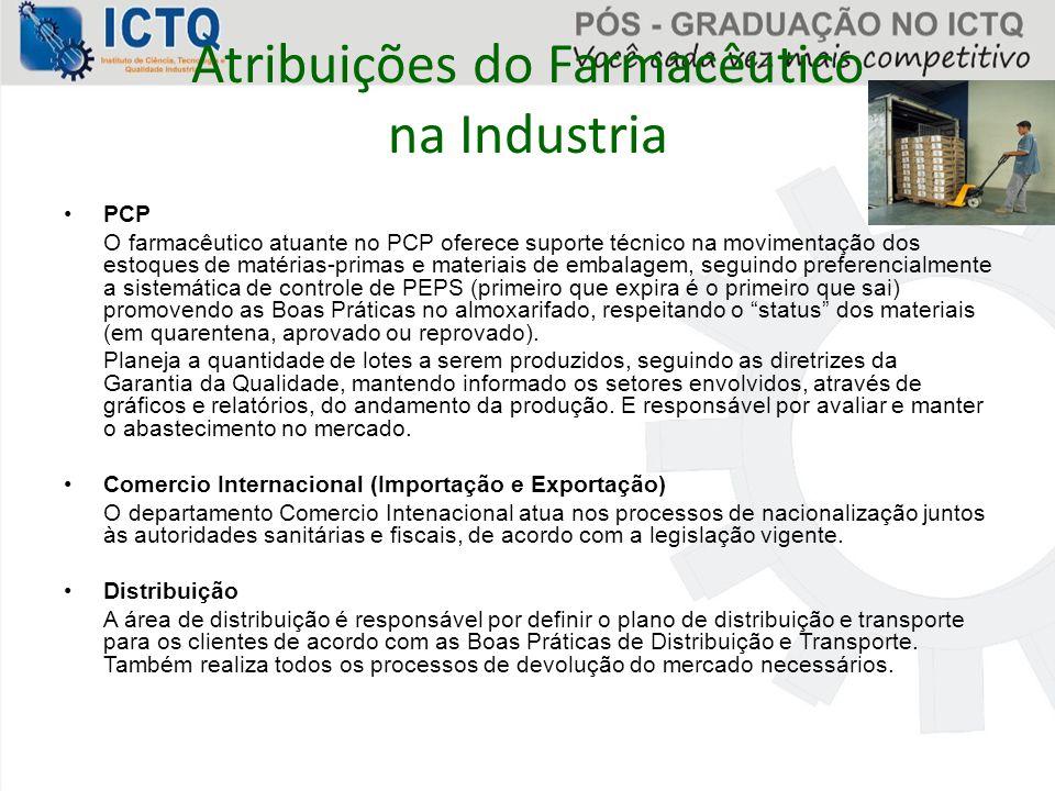 Atribuições do Farmacêutico na Industria PCP O farmacêutico atuante no PCP oferece suporte técnico na movimentação dos estoques de matérias-primas e m