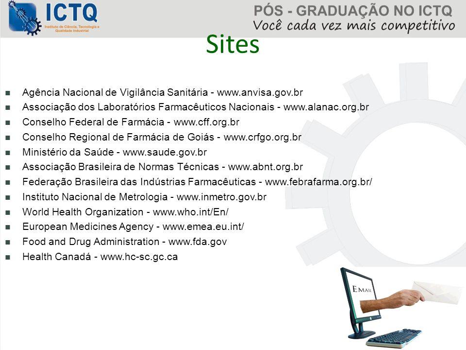 Sites Agência Nacional de Vigilância Sanitária - www.anvisa.gov.br Associação dos Laboratórios Farmacêuticos Nacionais - www.alanac.org.br Conselho Fe
