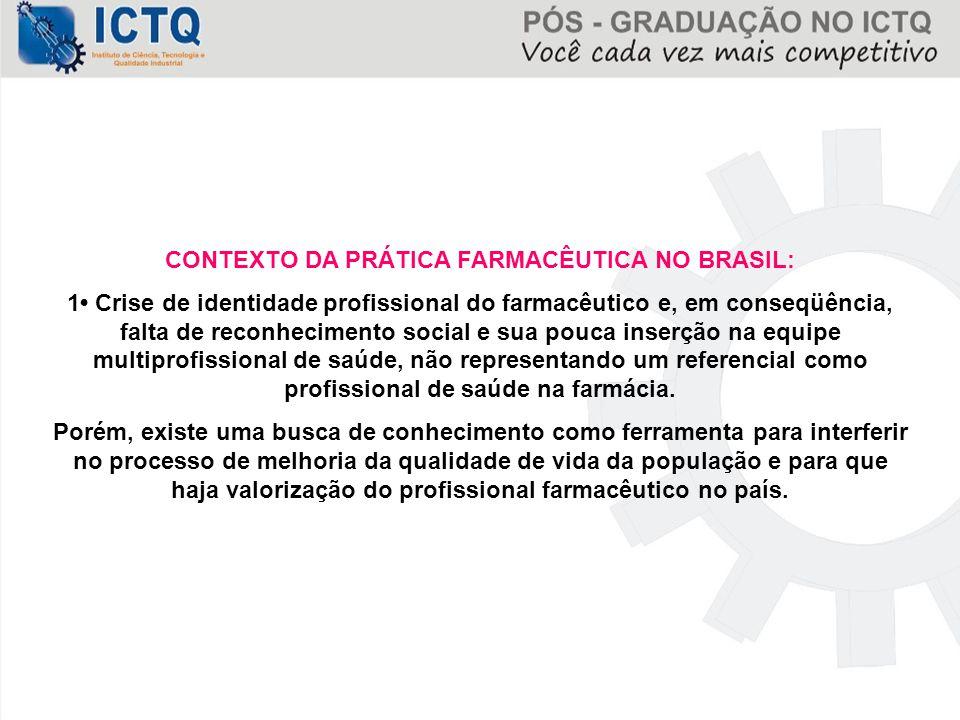 CONTEXTO DA PRÁTICA FARMACÊUTICA NO BRASIL: 1 Crise de identidade profissional do farmacêutico e, em conseqüência, falta de reconhecimento social e su