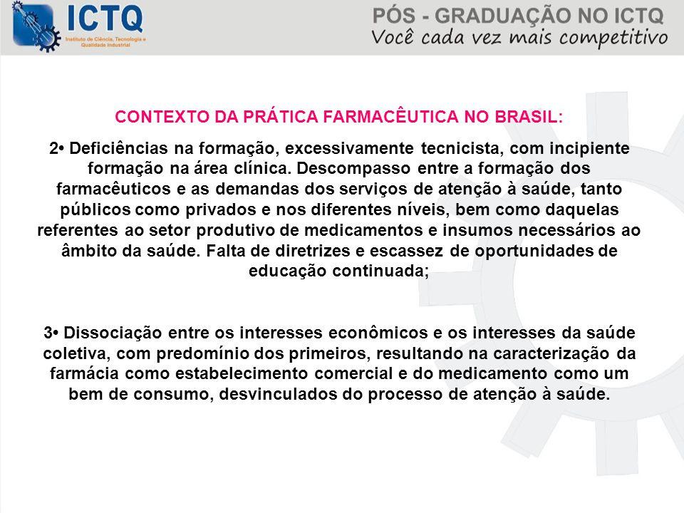 CONTEXTO DA PRÁTICA FARMACÊUTICA NO BRASIL: 2 Deficiências na formação, excessivamente tecnicista, com incipiente formação na área clínica. Descompass