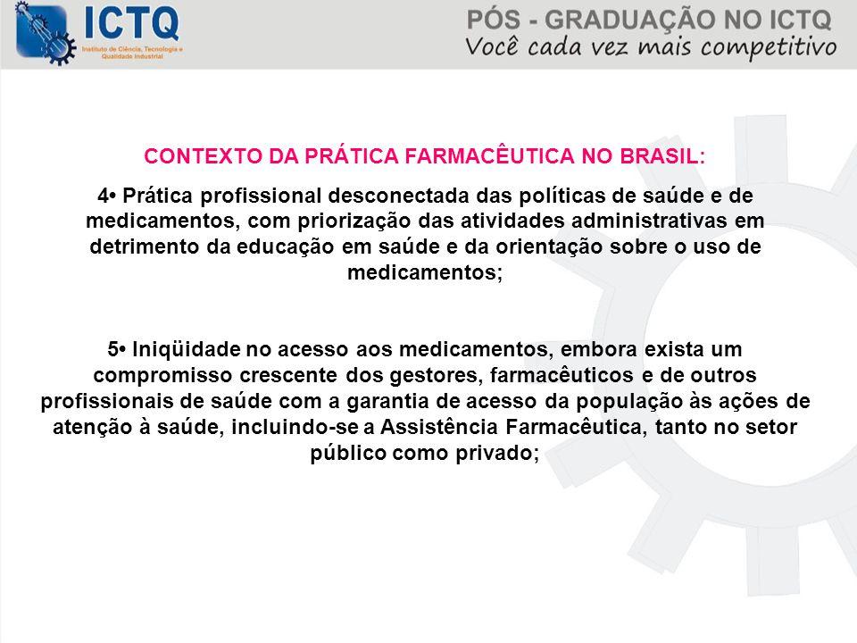 CONTEXTO DA PRÁTICA FARMACÊUTICA NO BRASIL: 4 Prática profissional desconectada das políticas de saúde e de medicamentos, com priorização das atividad