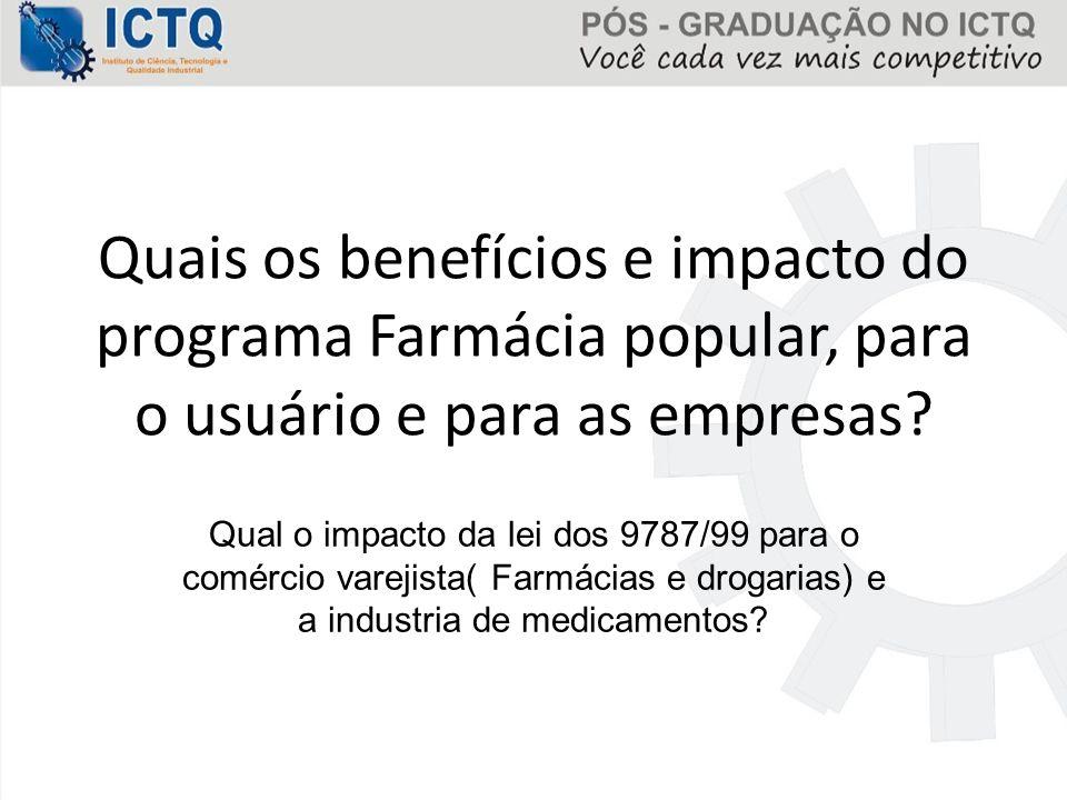 Quais os benefícios e impacto do programa Farmácia popular, para o usuário e para as empresas? Qual o impacto da lei dos 9787/99 para o comércio varej