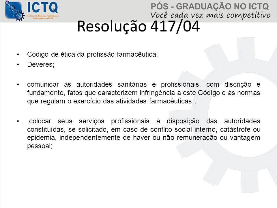 Resolução 417/04 Código de ética da profissão farmacêutica; Deveres; comunicar às autoridades sanitárias e profissionais, com discrição e fundamento,