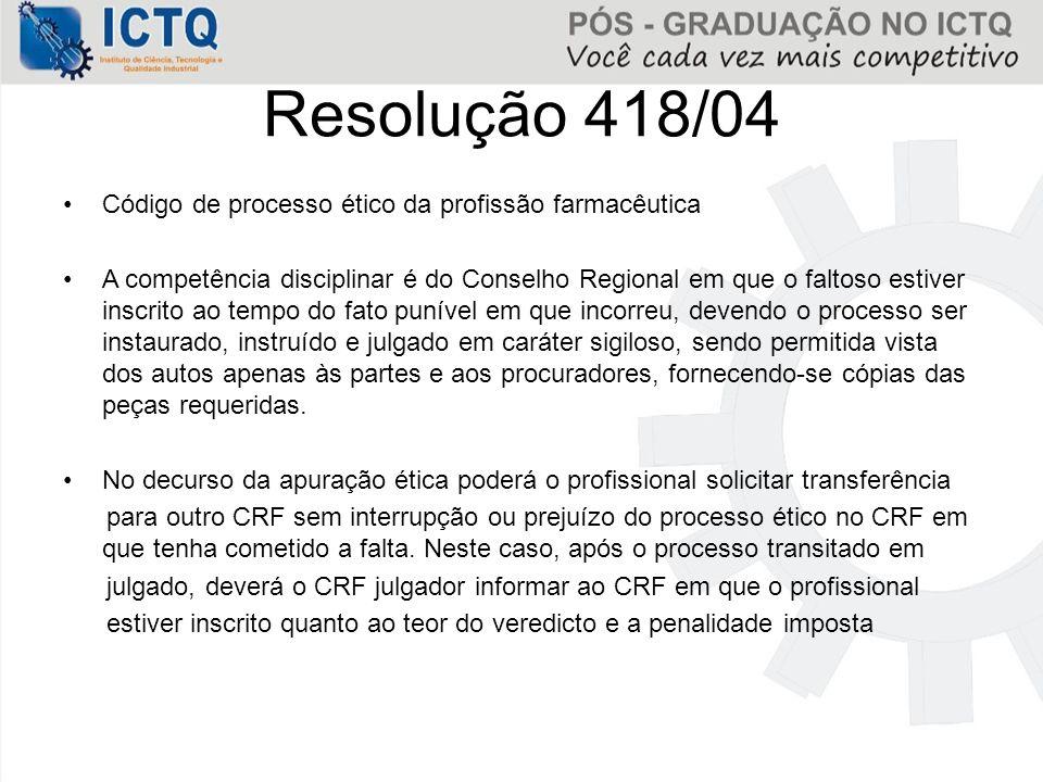 Resolução 418/04 Código de processo ético da profissão farmacêutica A competência disciplinar é do Conselho Regional em que o faltoso estiver inscrito