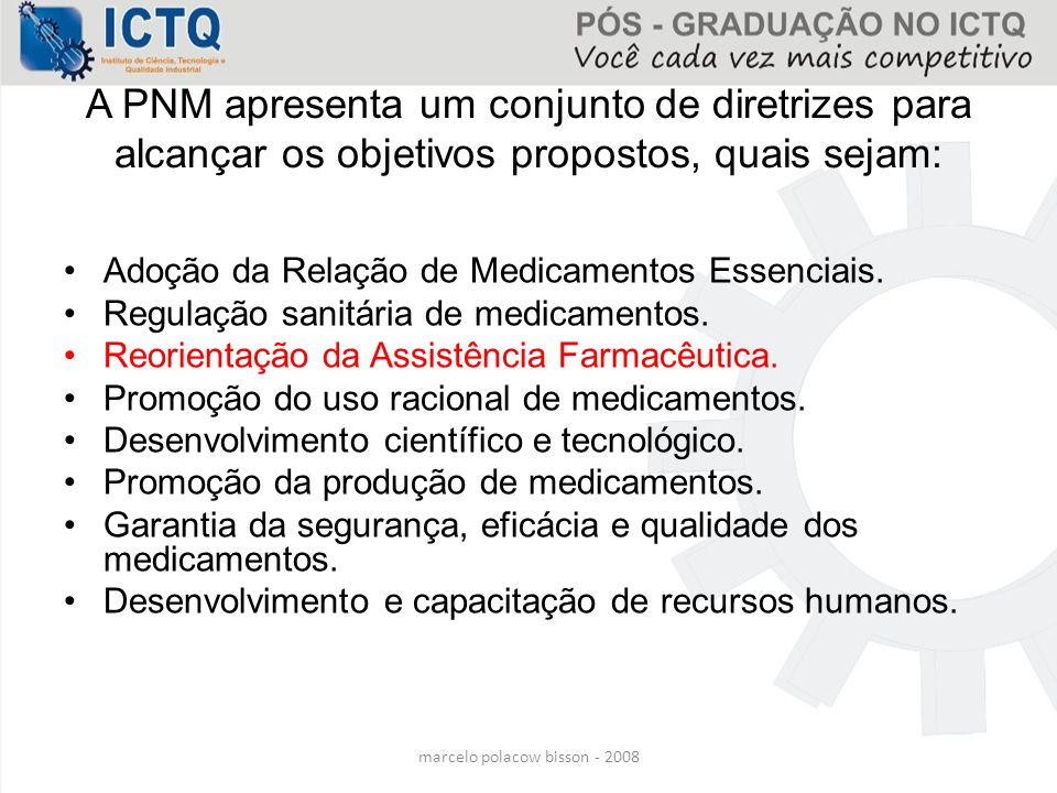 marcelo polacow bisson - 2008 A PNM apresenta um conjunto de diretrizes para alcançar os objetivos propostos, quais sejam: Adoção da Relação de Medica