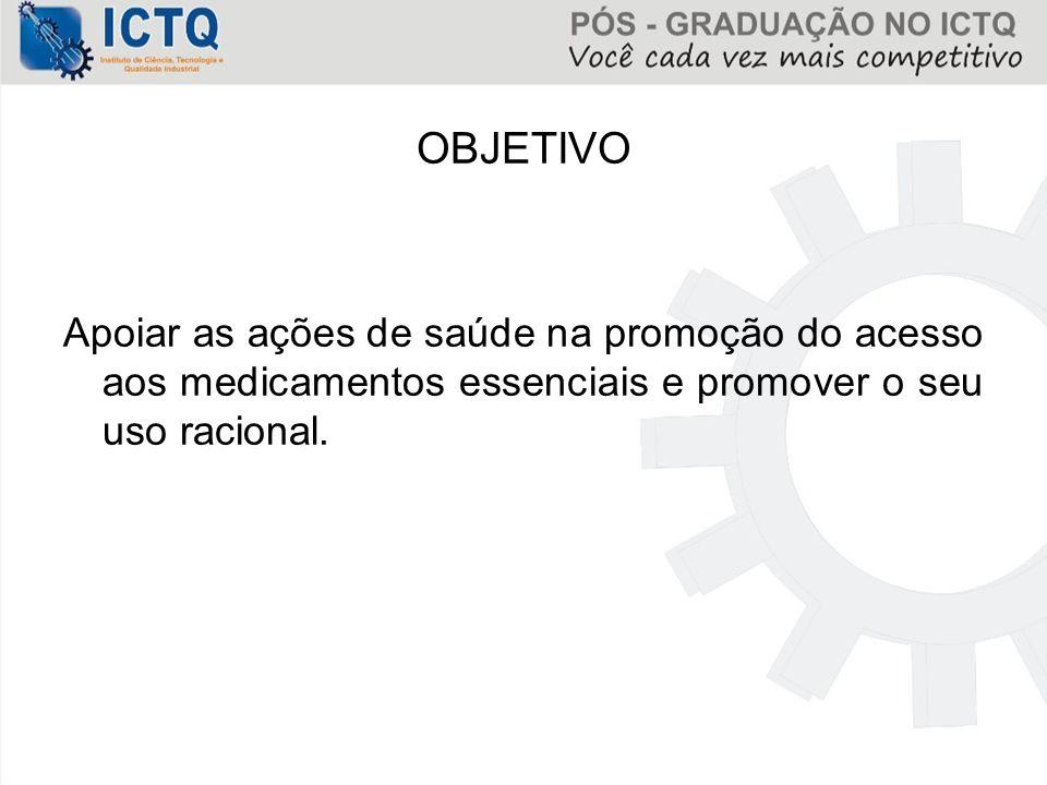 OBJETIVO Apoiar as ações de saúde na promoção do acesso aos medicamentos essenciais e promover o seu uso racional.