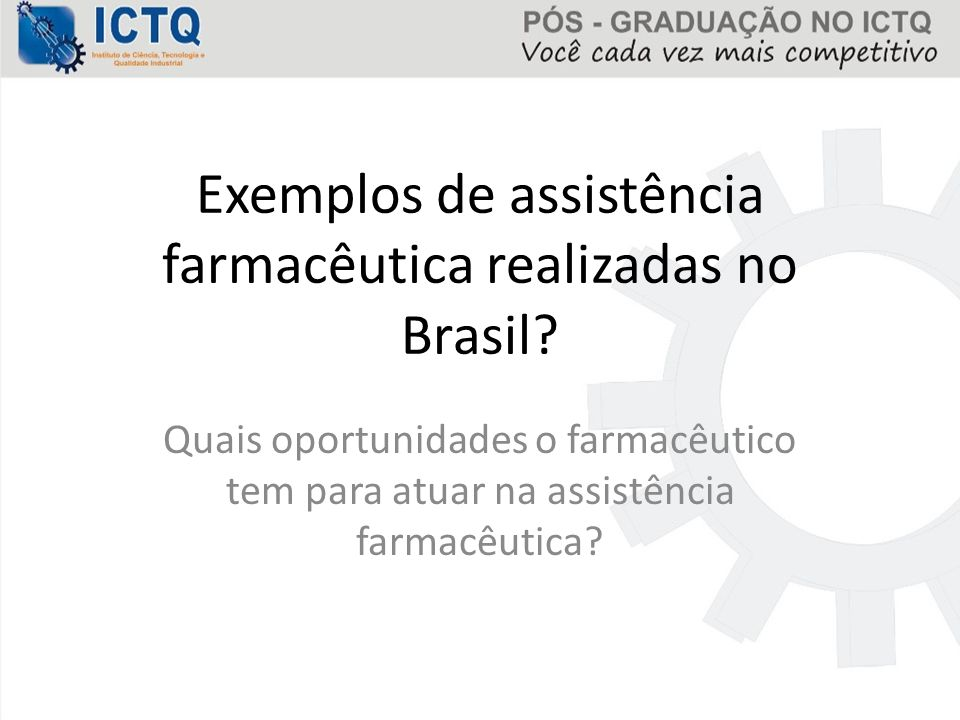 Exemplos de assistência farmacêutica realizadas no Brasil? Quais oportunidades o farmacêutico tem para atuar na assistência farmacêutica?