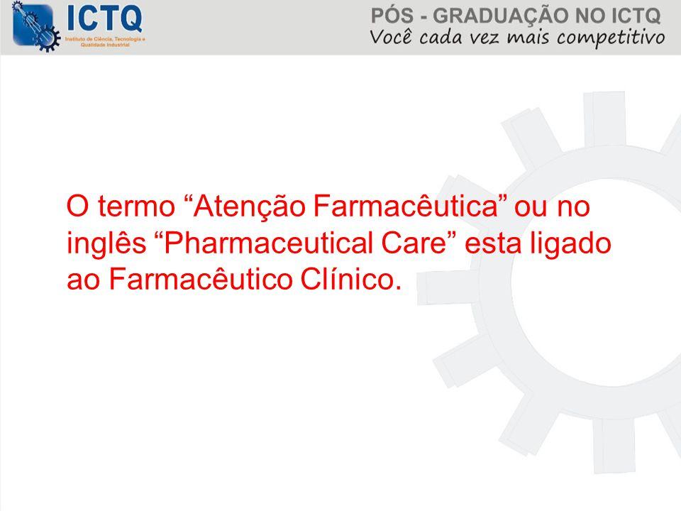 """O termo """"Atenção Farmacêutica"""" ou no inglês """"Pharmaceutical Care"""" esta ligado ao Farmacêutico Clínico."""