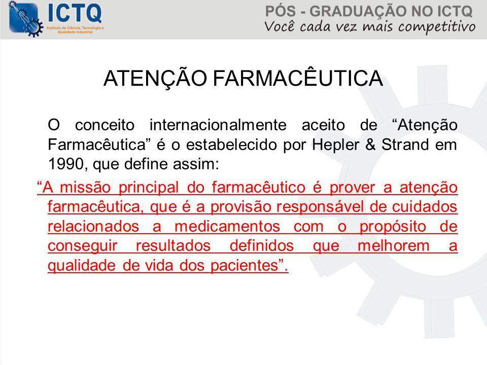 """ATENÇÃO FARMACÊUTICA O conceito internacionalmente aceito de """"Atenção Farmacêutica"""" é o estabelecido por Hepler & Strand em 1990, que define assim: """"A"""