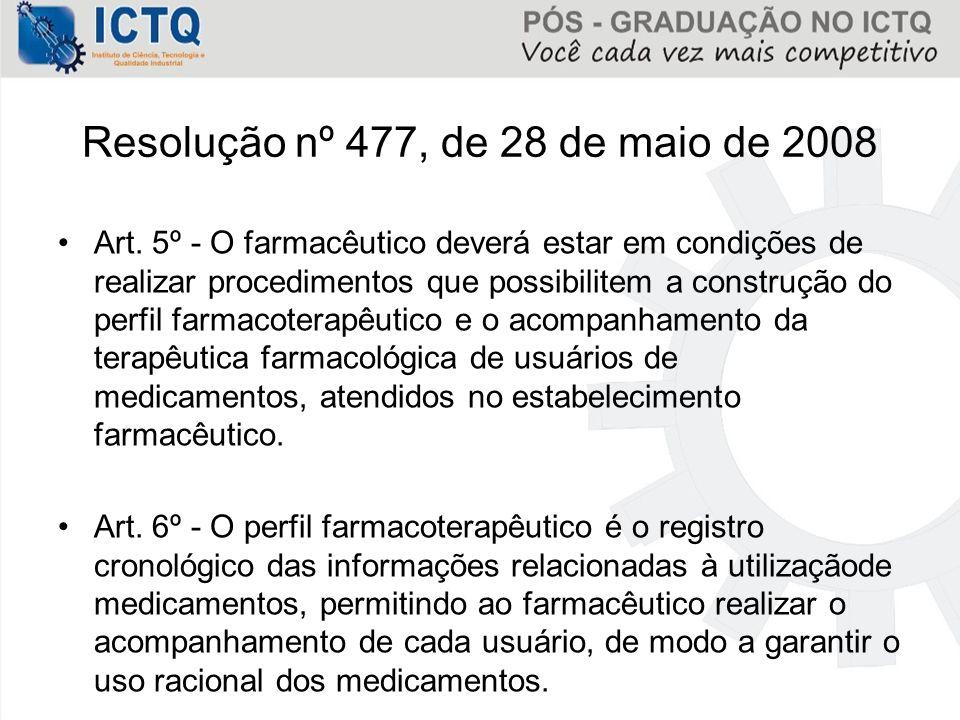 Resolução nº 477, de 28 de maio de 2008 Art. 5º - O farmacêutico deverá estar em condições de realizar procedimentos que possibilitem a construção do