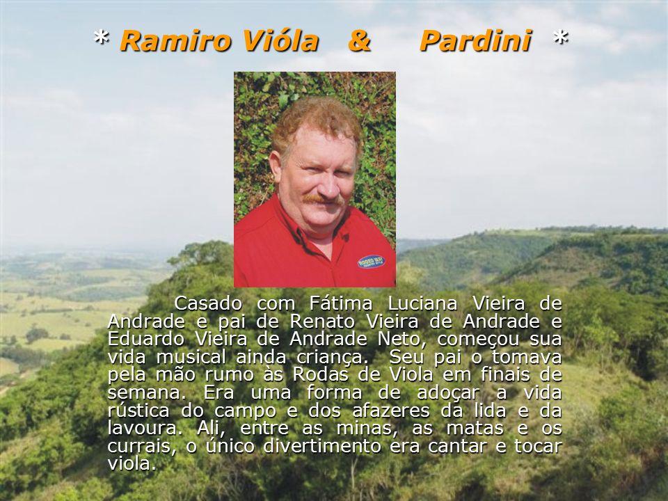 Ramiro Vióla & Pardini, já se apresentaram nos mais variados programas deste imenso Brasil.