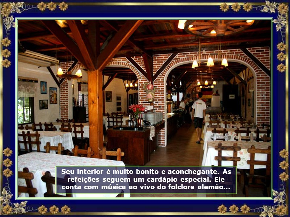 Dentro dele encontramos dois restaurantes sendo um deles típico alemão...