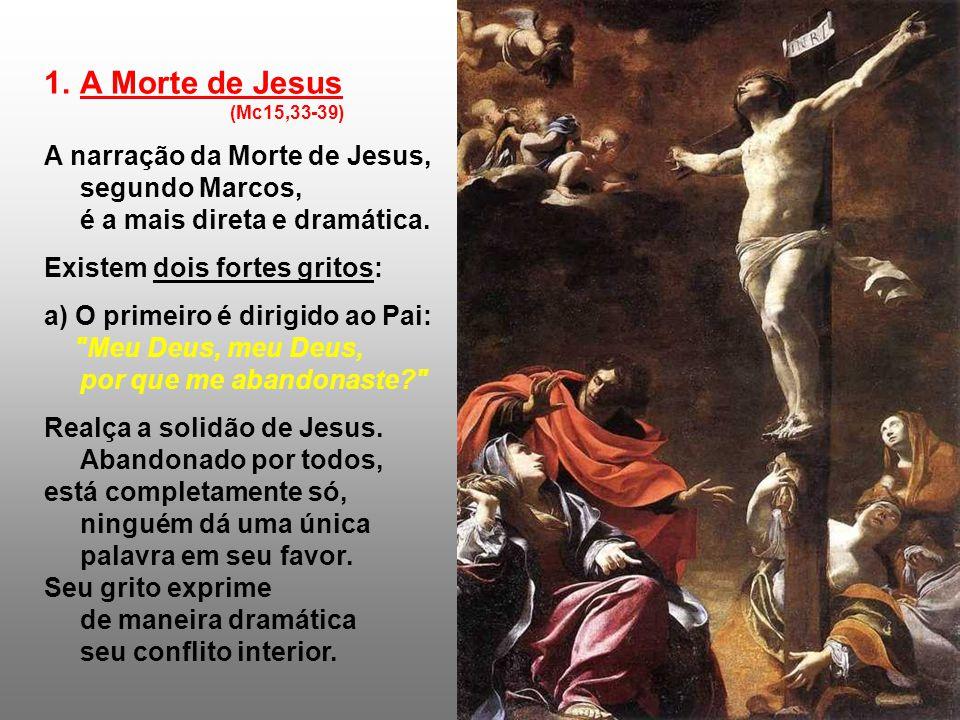 1.A Morte de Jesus (Mc15,33-39) A narração da Morte de Jesus, segundo Marcos, é a mais direta e dramática.