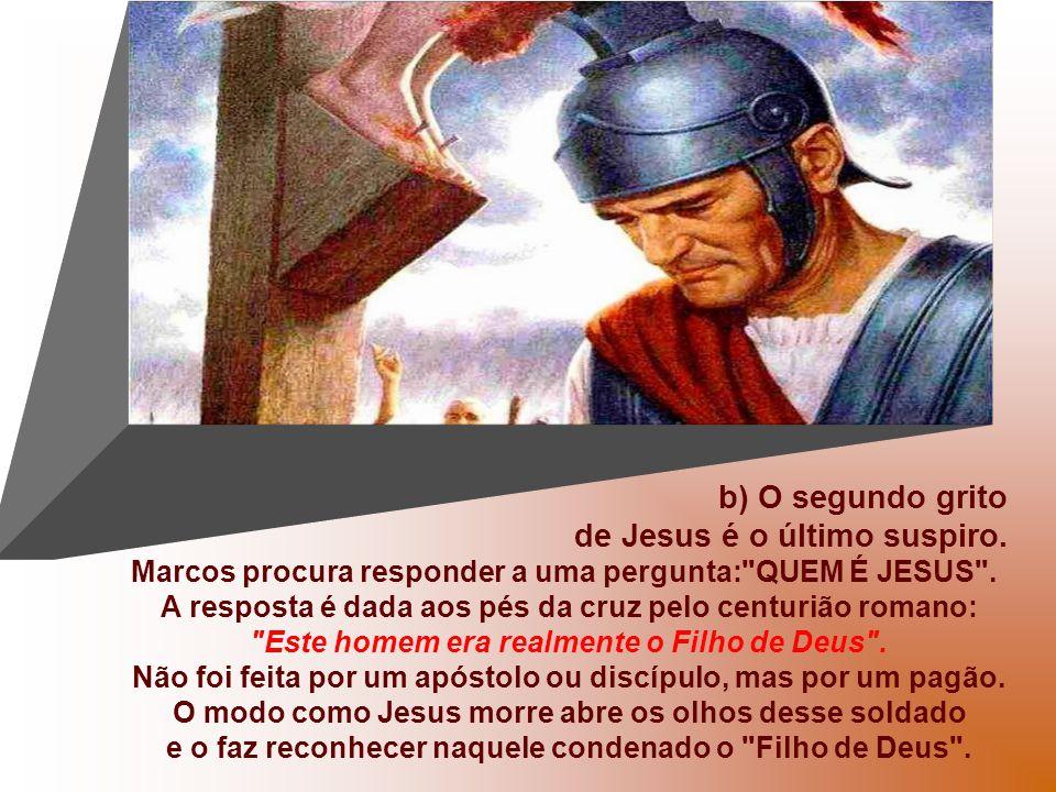 b) O segundo grito de Jesus é o último suspiro.