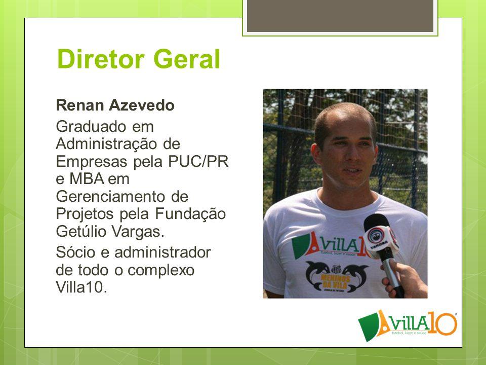 Diretor Geral Renan Azevedo Graduado em Administração de Empresas pela PUC/PR e MBA em Gerenciamento de Projetos pela Fundação Getúlio Vargas.