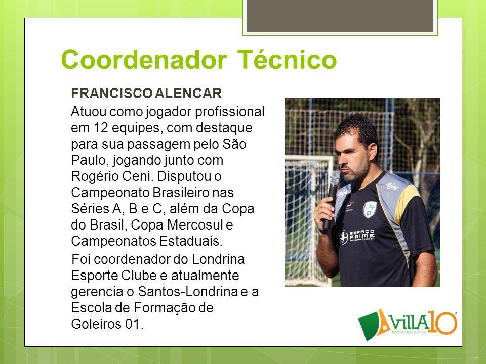 Coordenador Técnico FRANCISCO ALENCAR Atuou como jogador profissional em 12 equipes, com destaque para sua passagem pelo São Paulo, jogando junto com Rogério Ceni.