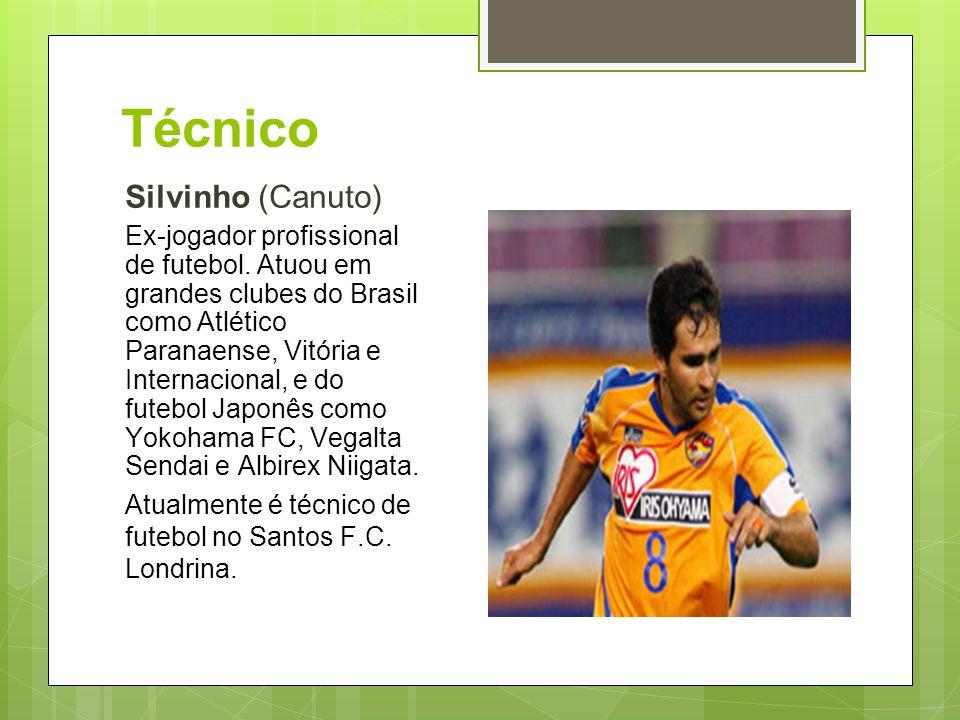 Técnico Silvinho (Canuto) Ex-jogador profissional de futebol. Atuou em grandes clubes do Brasil como Atlético Paranaense, Vitória e Internacional, e d