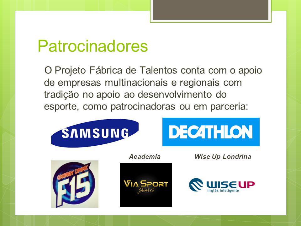 Patrocinadores O Projeto Fábrica de Talentos conta com o apoio de empresas multinacionais e regionais com tradição no apoio ao desenvolvimento do esporte, como patrocinadoras ou em parceria: Academia Wise Up Londrina