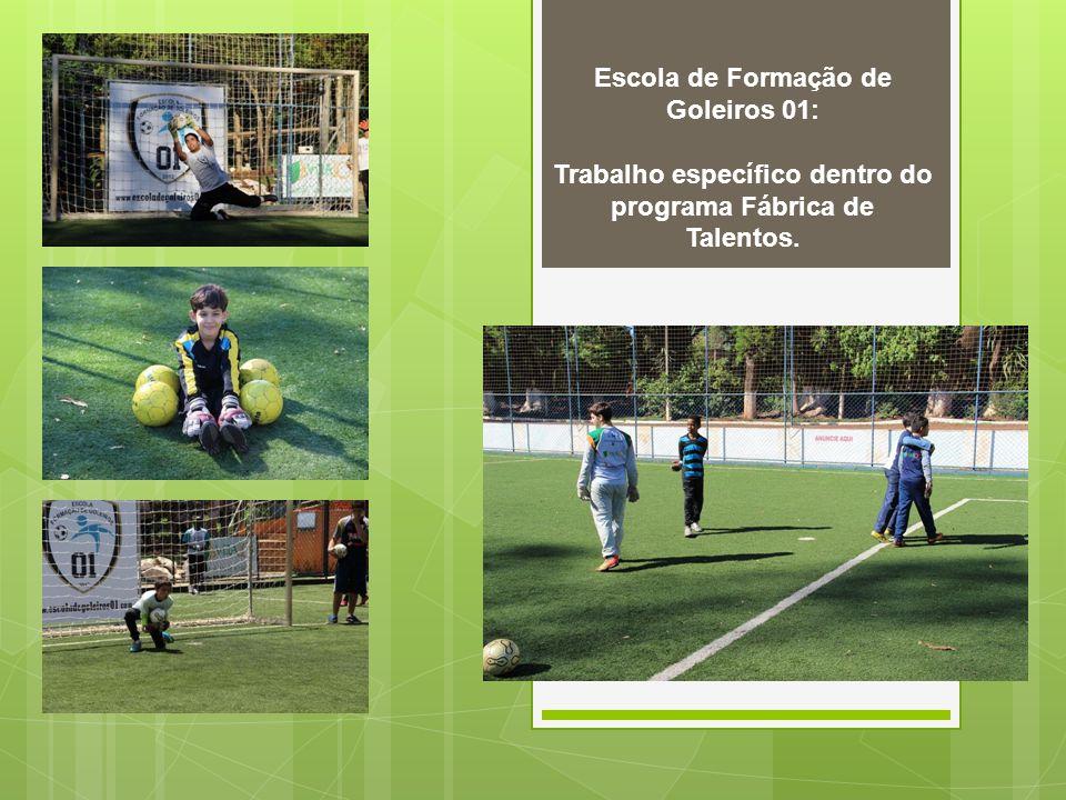 Escola de Formação de Goleiros 01: Trabalho específico dentro do programa Fábrica de Talentos.