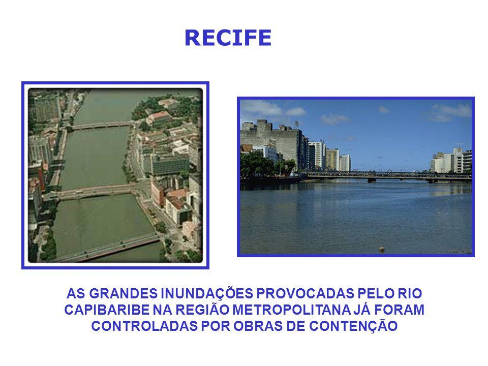RECIFE AS GRANDES INUNDAÇÕES PROVOCADAS PELO RIO CAPIBARIBE NA REGIÃO METROPOLITANA JÁ FORAM CONTROLADAS POR OBRAS DE CONTENÇÃO