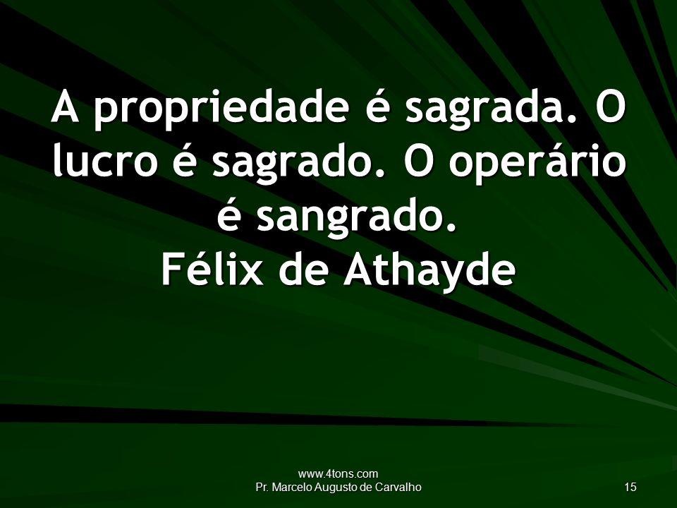 www.4tons.com Pr. Marcelo Augusto de Carvalho 15 A propriedade é sagrada.