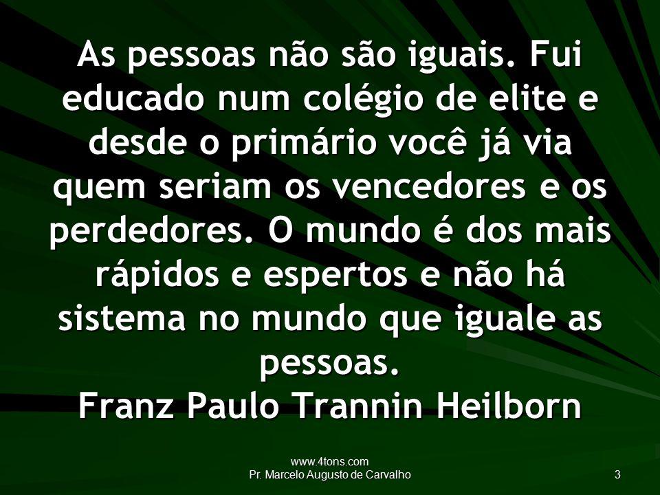 www.4tons.com Pr. Marcelo Augusto de Carvalho 3 As pessoas não são iguais.