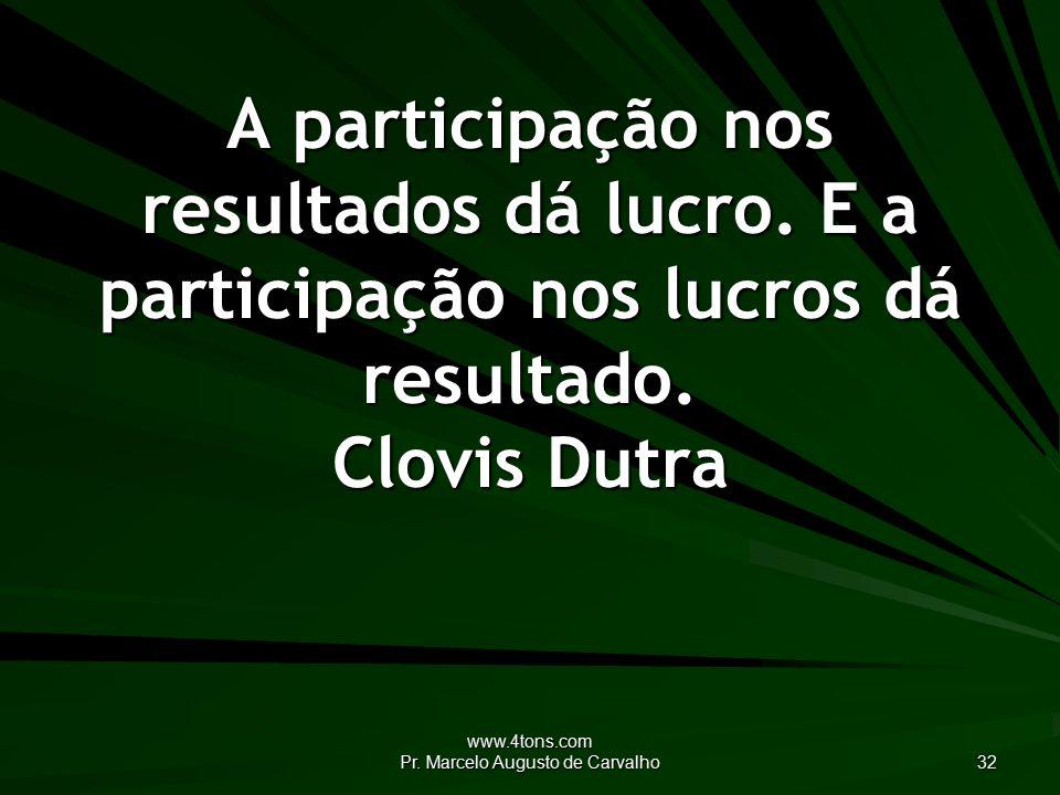www.4tons.com Pr. Marcelo Augusto de Carvalho 32 A participação nos resultados dá lucro.