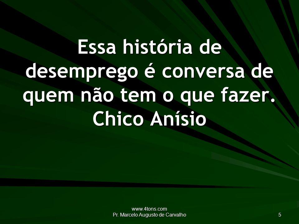 www.4tons.com Pr.Marcelo Augusto de Carvalho 6 Agora sou como vocês: me tornei um sem-banco.