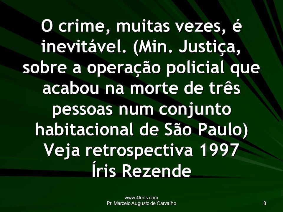 www.4tons.com Pr. Marcelo Augusto de Carvalho 8 O crime, muitas vezes, é inevitável.