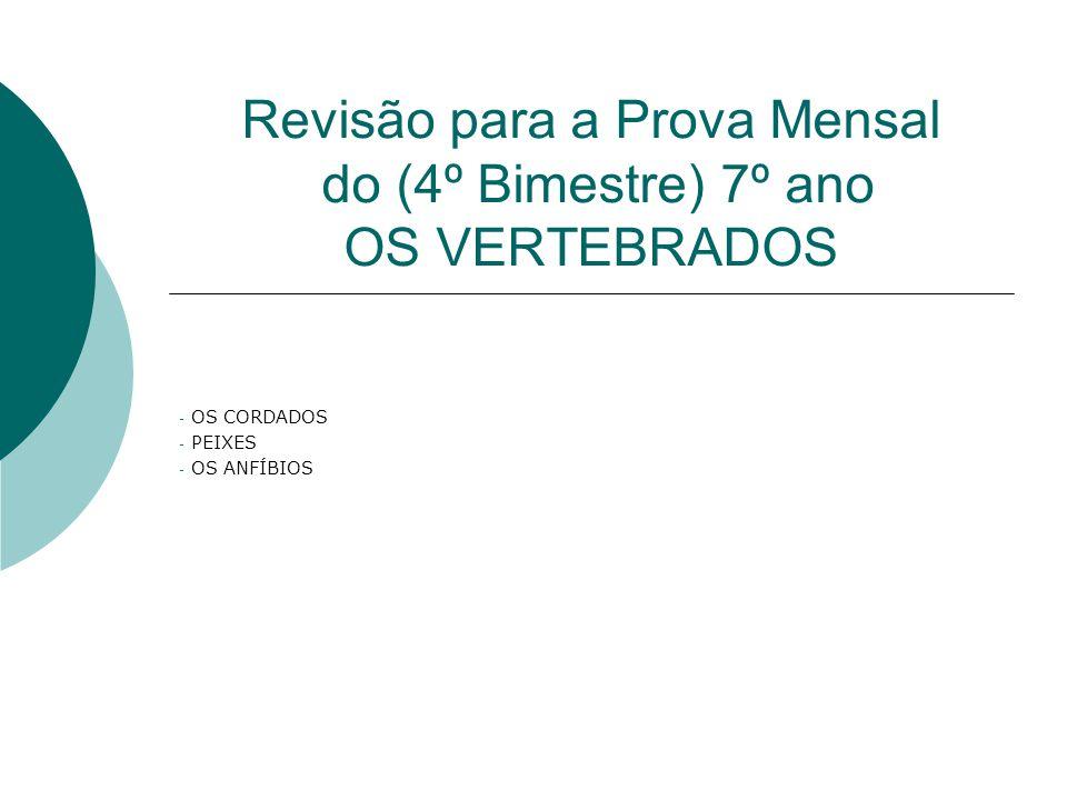 Revisão para a Prova Mensal do (4º Bimestre) 7º ano OS VERTEBRADOS - OS CORDADOS - PEIXES - OS ANFÍBIOS