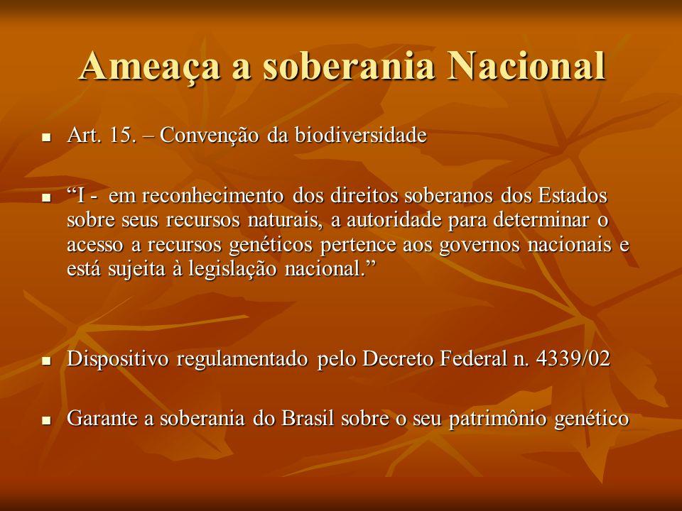 """Ameaça a soberania Nacional Art. 15. – Convenção da biodiversidade Art. 15. – Convenção da biodiversidade """"I - em reconhecimento dos direitos soberano"""