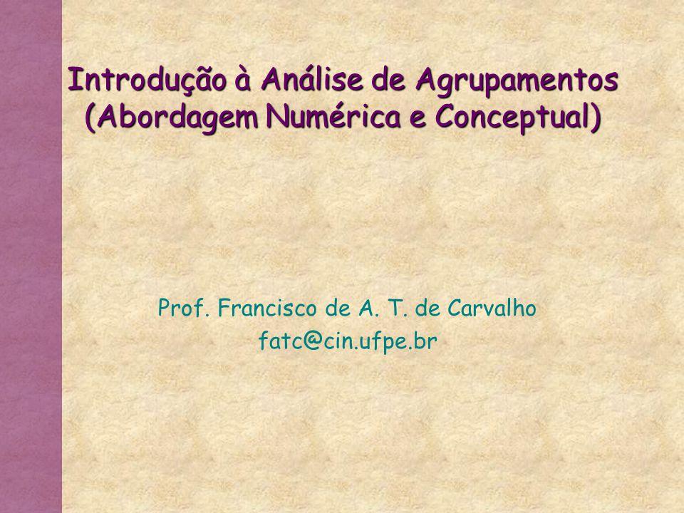 Atribuição de descrições maximamente discriminantes aos Grupos 1 e 2 Descrições disjuntas Descrições não disjuntas Grupo1Grupo 2 b = …  [Forma  {e}]d = …  [Forma  {b,t}] a = [Cor  {az,vd}]  … c = [Cor  {vm,vd}]  … a = [Cor  {az,vd}]  … d = …  [Forma  {b,t}] b = …  [Forma  {e}]c = [Cor  {vm,vd}]  … Em geral conjuntos disjuntos da mesma variável implicarão em descrições maximamente discriminantes de um grupo em relação à outros grupos
