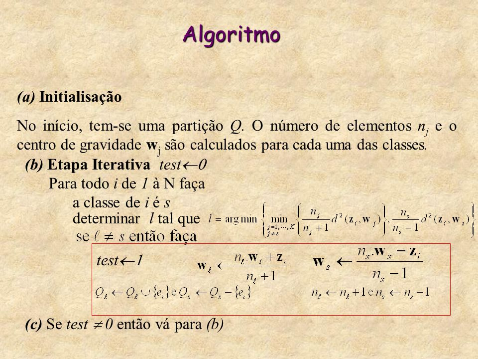 Algoritmo (a) Initialisação No início, tem-se uma partição Q. O número de elementos n j e o centro de gravidade w j são calculados para cada uma das c