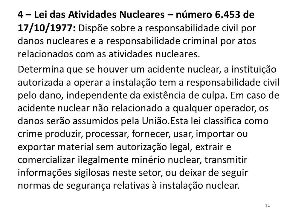 4 – Lei das Atividades Nucleares – número 6.453 de 17/10/1977: Dispõe sobre a responsabilidade civil por danos nucleares e a responsabilidade criminal