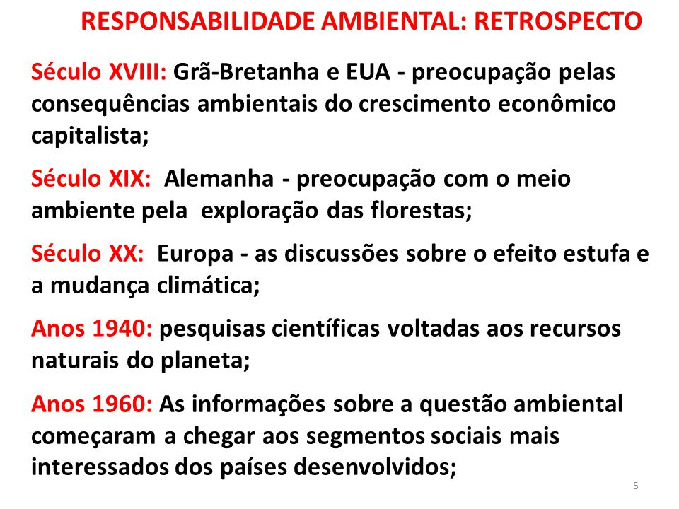 Século XVIII: Grã-Bretanha e EUA - preocupação pelas consequências ambientais do crescimento econômico capitalista; Século XIX: Alemanha - preocupação