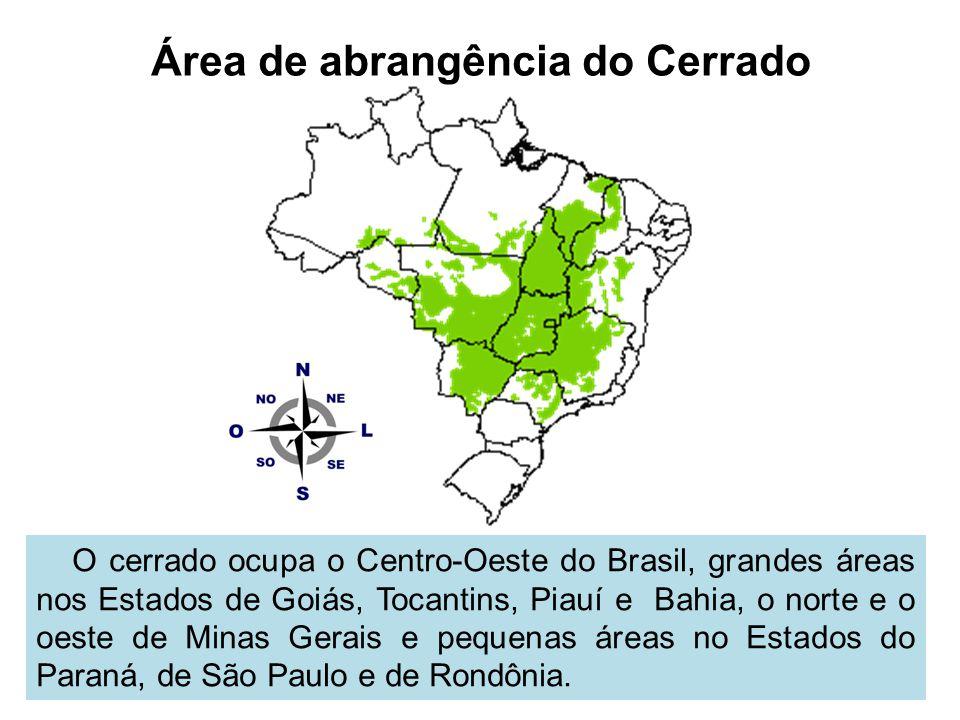 Área de abrangência do Cerrado O cerrado ocupa o Centro-Oeste do Brasil, grandes áreas nos Estados de Goiás, Tocantins, Piauí e Bahia, o norte e o oes