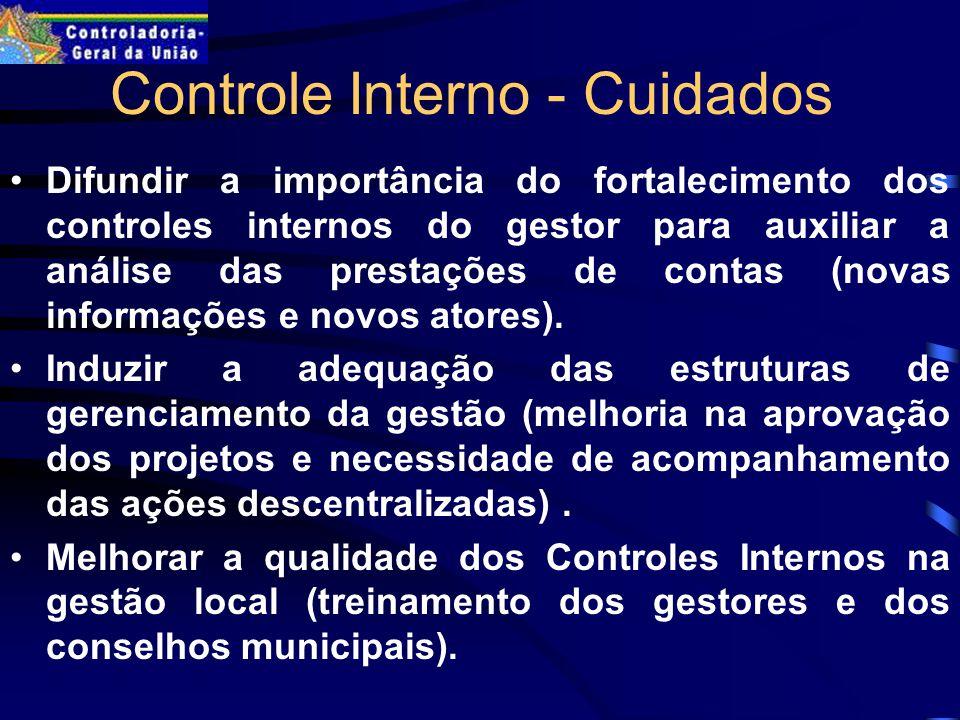 Controle Interno - Cuidados Difundir a importância do fortalecimento dos controles internos do gestor para auxiliar a análise das prestações de contas (novas informações e novos atores).