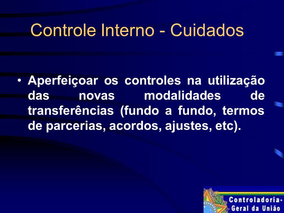 Controle Interno - Cuidados Aperfeiçoar os controles na utilização das novas modalidades de transferências (fundo a fundo, termos de parcerias, acordos, ajustes, etc).