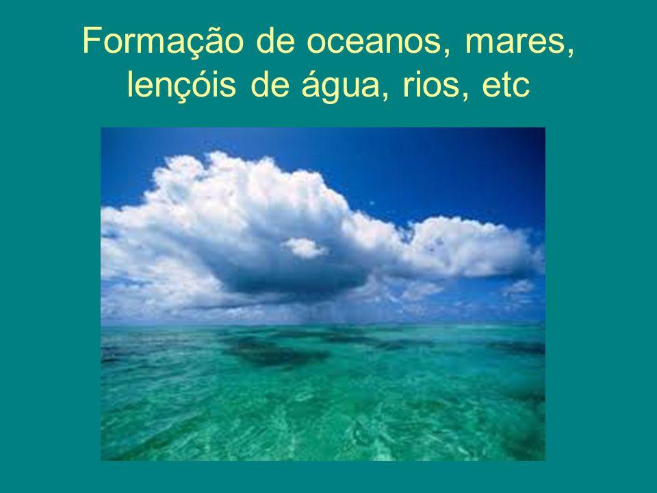 Formação de oceanos, mares, lençóis de água, rios, etc
