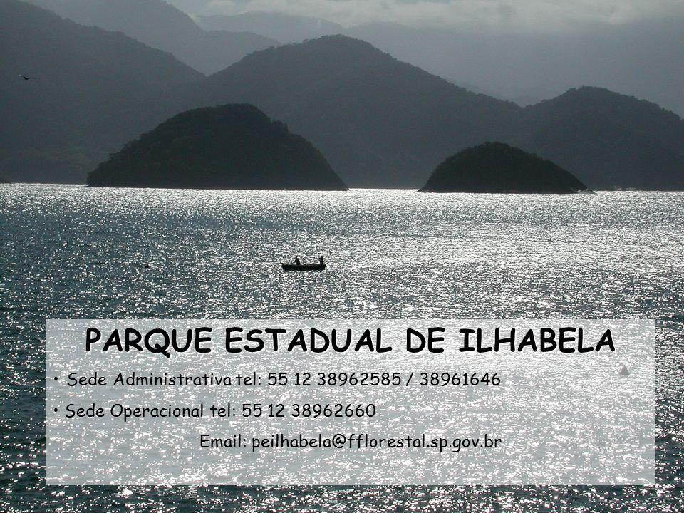PARQUE ESTADUAL DE ILHABELA Sede Administrativa tel: 55 12 38962585 / 38961646 Sede Operacional tel: 55 12 38962660 Email: peilhabela@fflorestal.sp.go