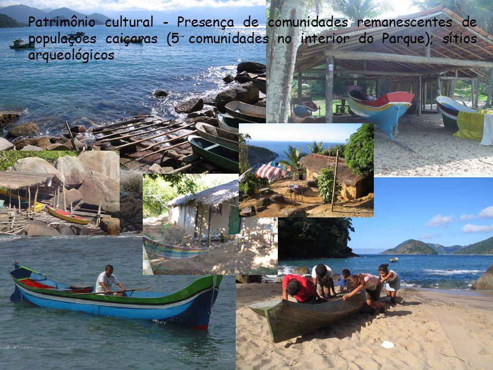 Patrimônio cultural - Presença de comunidades remanescentes de populações caiçaras (5 comunidades no interior do Parque); sítios arqueológicos