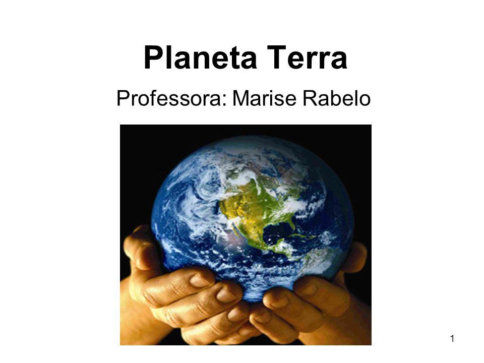 Planeta Terra Professora: Marise Rabelo 1