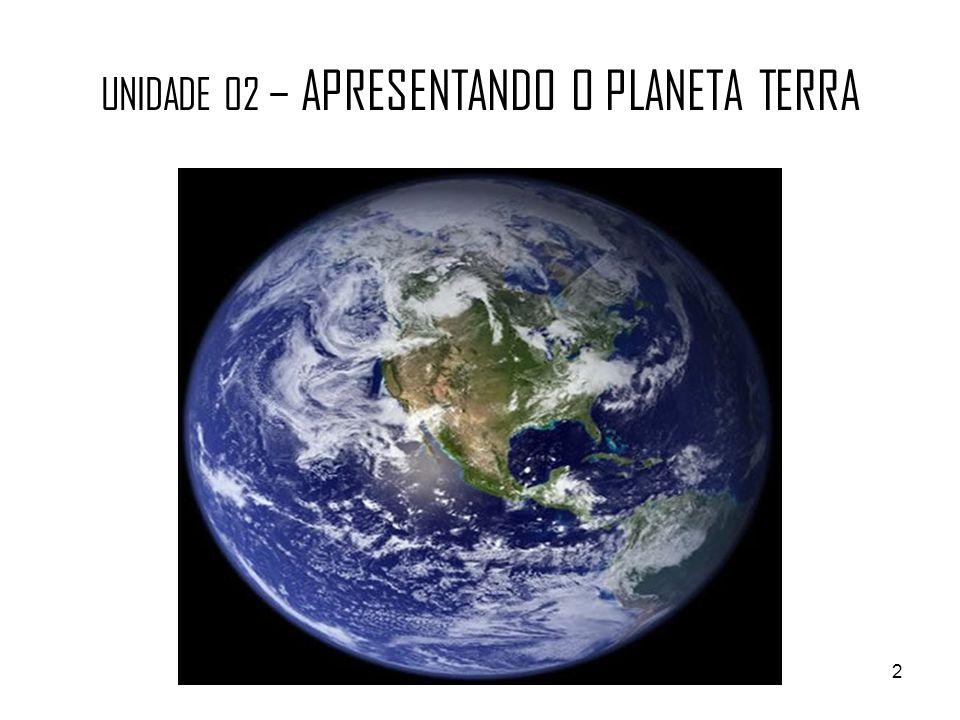 UNIDADE 02 – APRESENTANDO O PLANETA TERRA 2