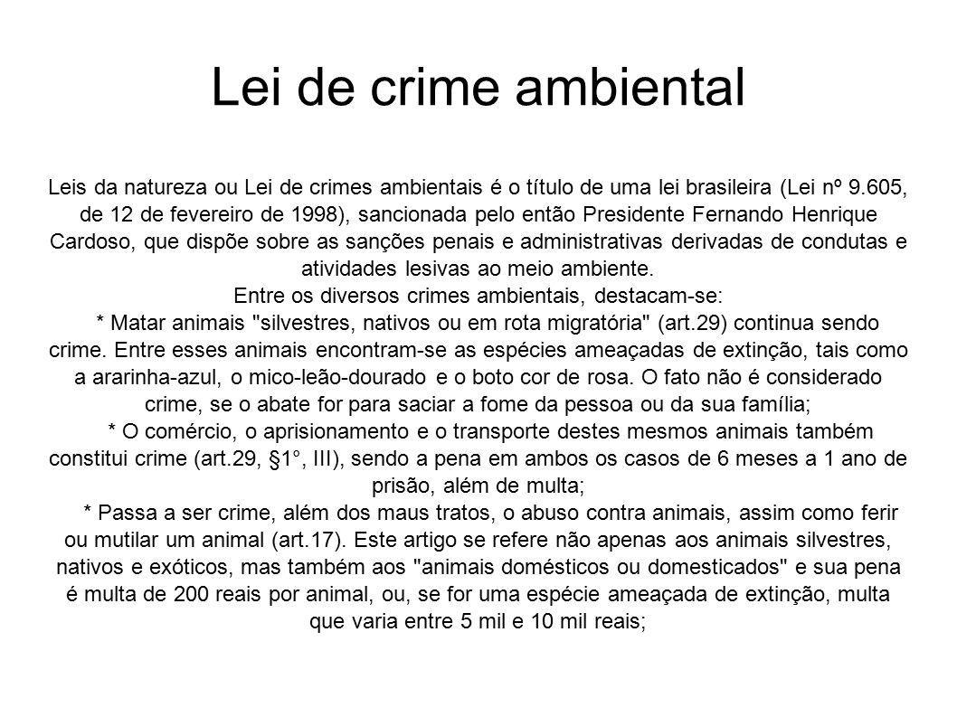 Lei de crime ambiental Leis da natureza ou Lei de crimes ambientais é o título de uma lei brasileira (Lei nº 9.605, de 12 de fevereiro de 1998), sanci