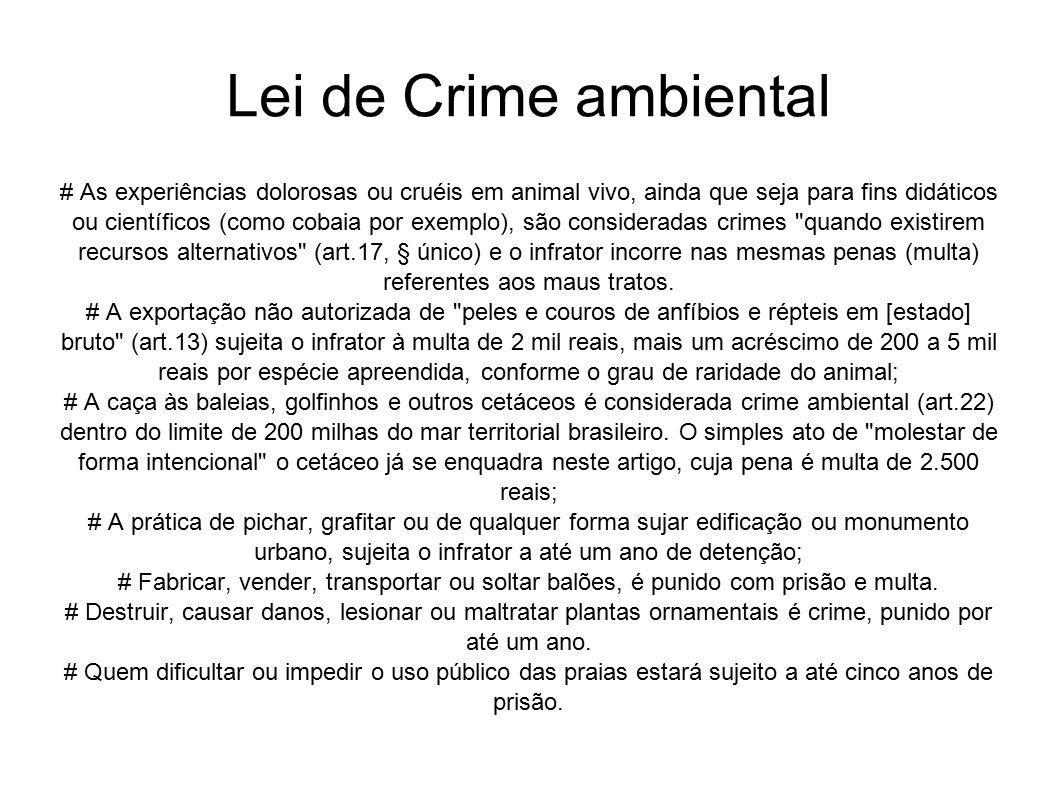 Lei de Crime ambiental # As experiências dolorosas ou cruéis em animal vivo, ainda que seja para fins didáticos ou científicos (como cobaia por exempl