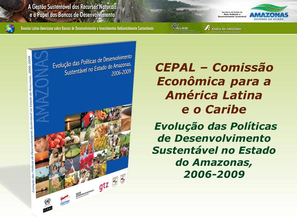 CEPAL – Comissão Econômica para a América Latina e o Caribe Evolução das Políticas de Desenvolvimento Sustentável no Estado do Amazonas, 2006-2009