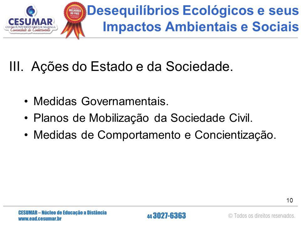 10 Desequilíbrios Ecológicos e seus Impactos Ambientais e Sociais III. Ações do Estado e da Sociedade. Medidas Governamentais. Planos de Mobilização d